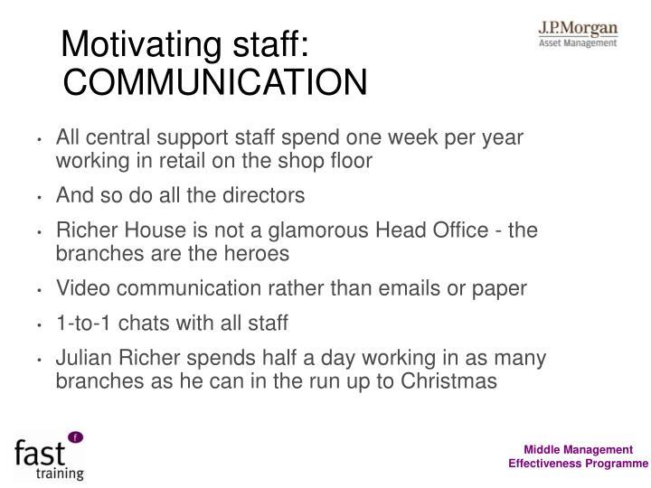 Motivating staff: COMMUNICATION