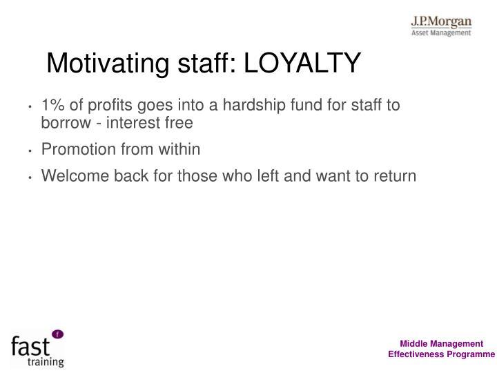 Motivating staff: LOYALTY