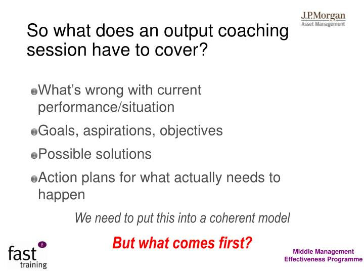 So what does an output coaching session have to cover?
