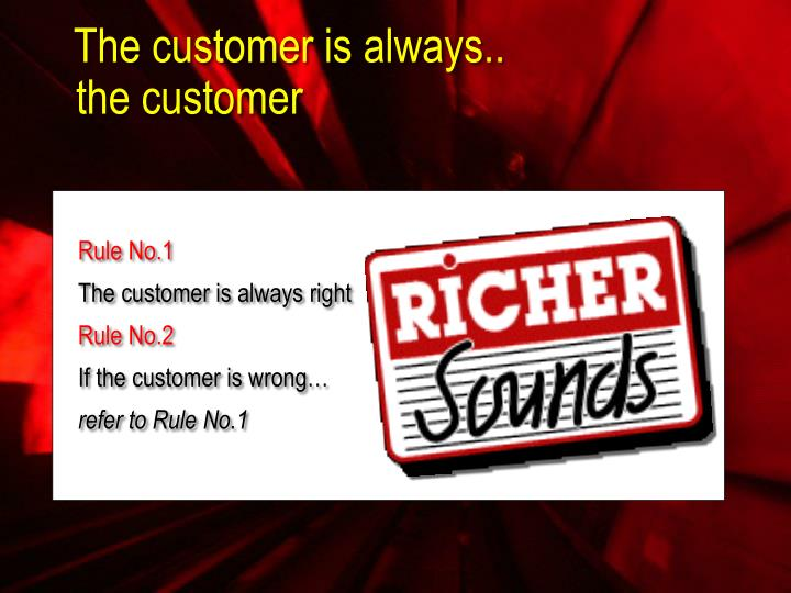 The customer is always..
