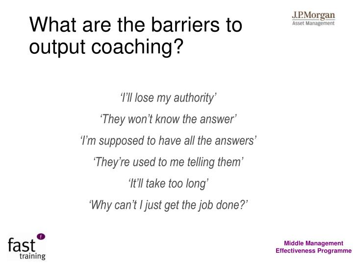 What are the barriers to output coaching?