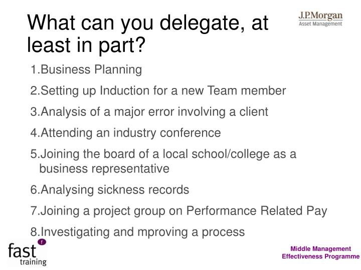 What can you delegate, at least in part?