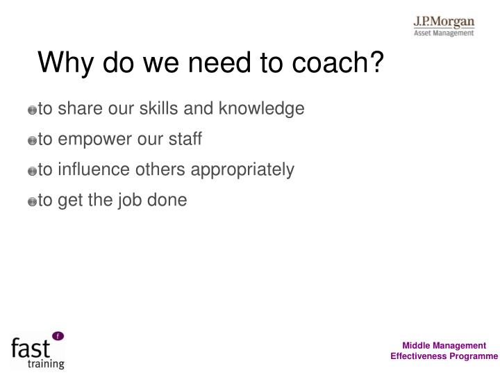 Why do we need to coach?