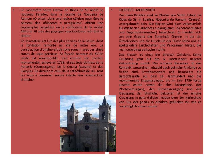 Le monastère Santo Estevo de Ribas de Sil abrite le nouveau Parador, dans la localité de Nogueira de Ramuín (Orense), dans une région célèbre pour être le berceau des 'afiladores e paragüeiros', offrant une topographie singulière où la confluence de la rivière Miño et Sil crée des paysages spectaculaires méritant le détour.
