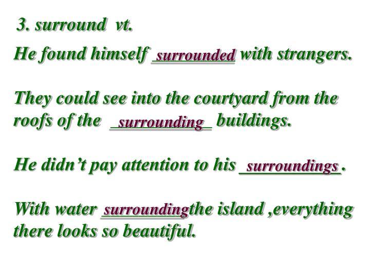 3. surround  vt.