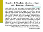 gon alves de magalh es fala sobre a rela o entre literatura e coloniza o