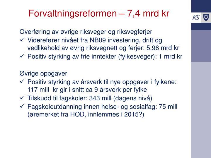 Forvaltningsreformen – 7,4 mrd kr