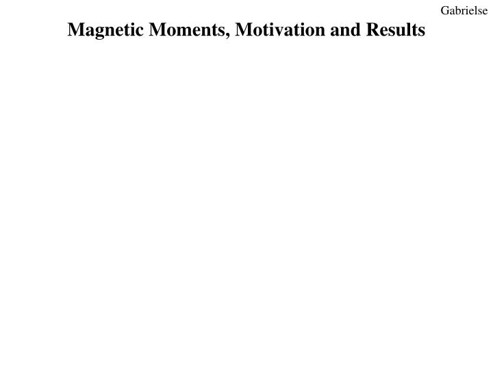 Magnetic Moments, Motivation and Results