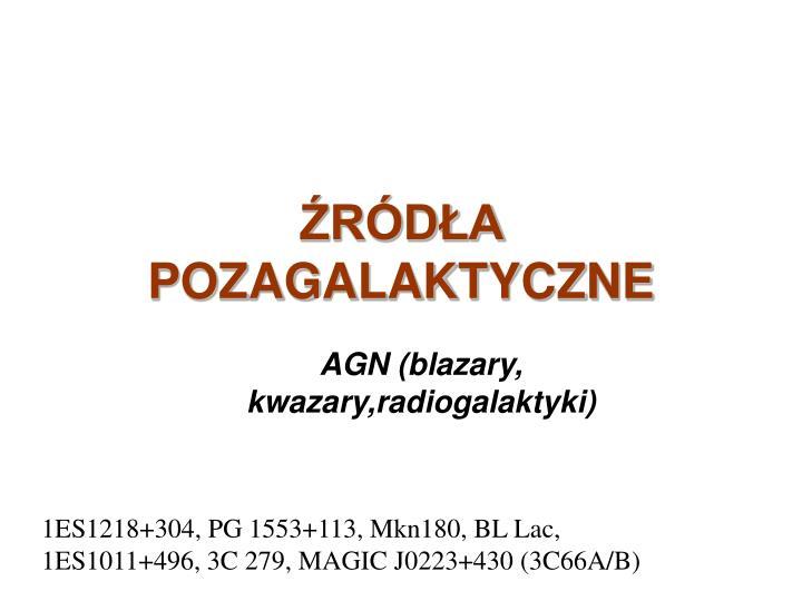 AGN (blazary, kwazary,radiogalaktyki)