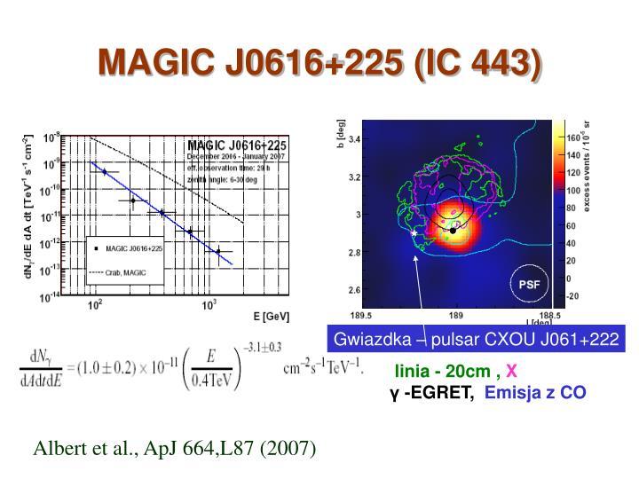 MAGIC J0616+225 (IC 443)