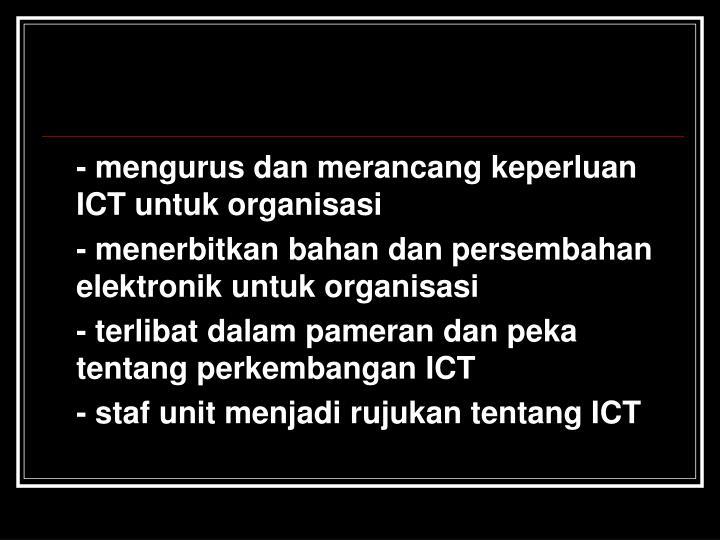 - mengurus dan merancang keperluan ICT untuk organisasi