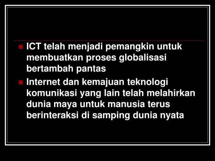 ICT telah menjadi pemangkin untuk membuatkan proses globalisasi bertambah pantas