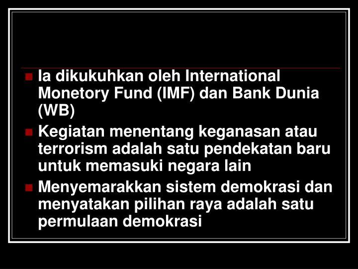 Ia dikukuhkan oleh International Monetory Fund (IMF) dan Bank Dunia (WB)