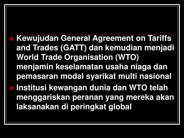 Kewujudan General Agreement on Tariffs and Trades (GATT) dan kemudian menjadi World Trade Organisation (WTO) menjamin keselamatan usaha niaga dan pemasaran modal syarikat multi nasional