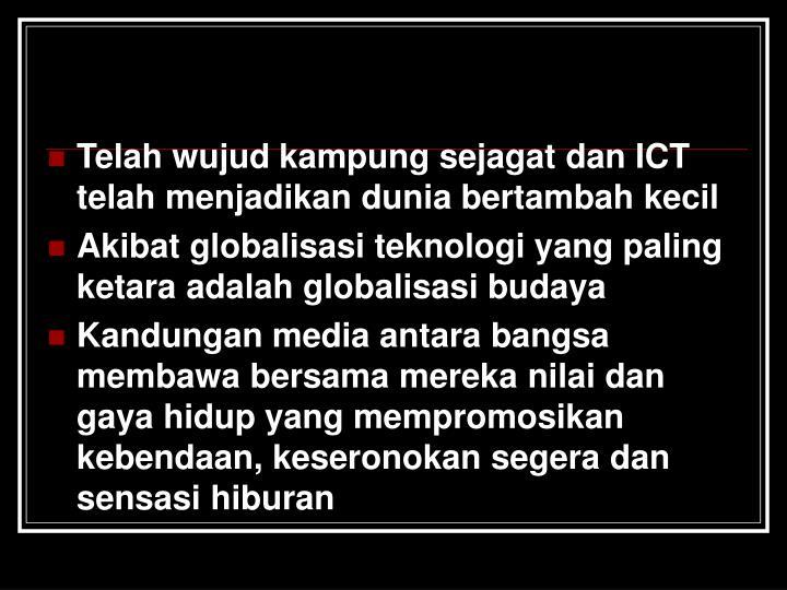 Telah wujud kampung sejagat dan ICT telah menjadikan dunia bertambah kecil