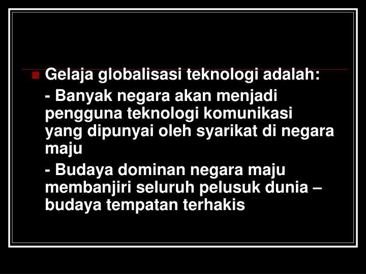 Gelaja globalisasi teknologi adalah: