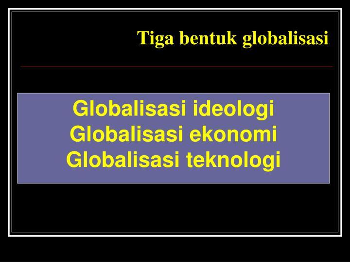 Tiga bentuk globalisasi
