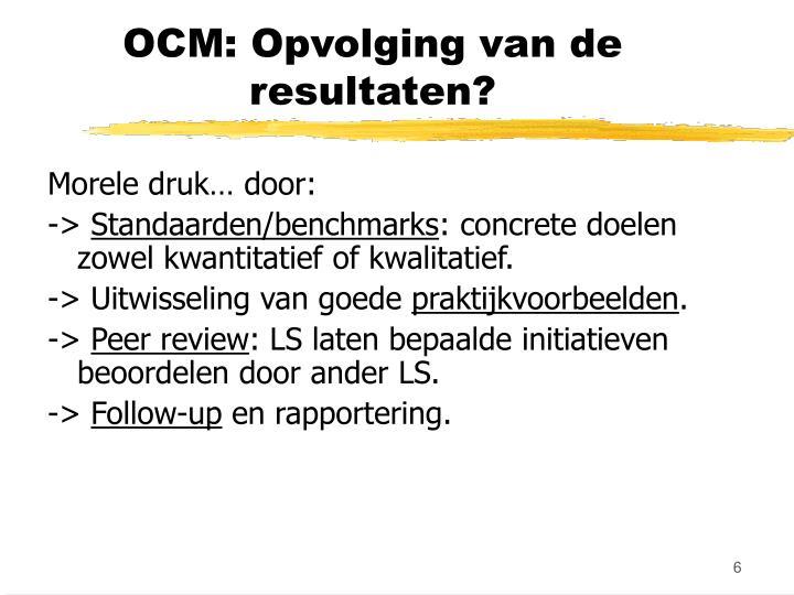 OCM: Opvolging van de resultaten?