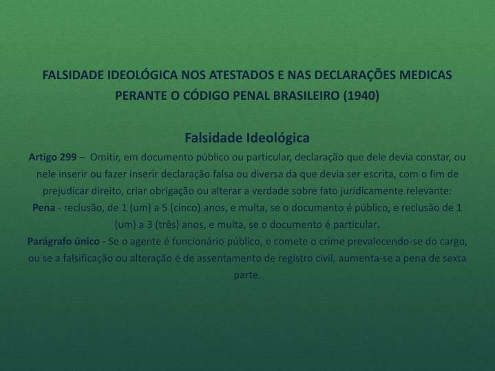 FALSIDADE IDEOLÓGICA NOS ATESTADOS E NAS DECLARAÇÕES MEDICAS PERANTE O CÓDIGO PENAL BRASILEIRO (1940)