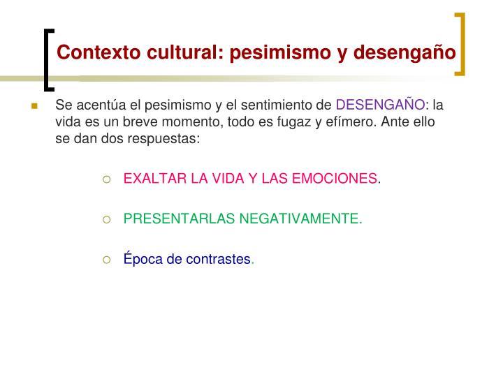 Contexto cultural: pesimismo y desengaño