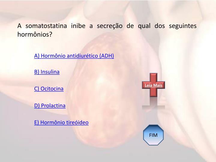 A somatostatina inibe a secreo de qual dos seguintes hormnios?