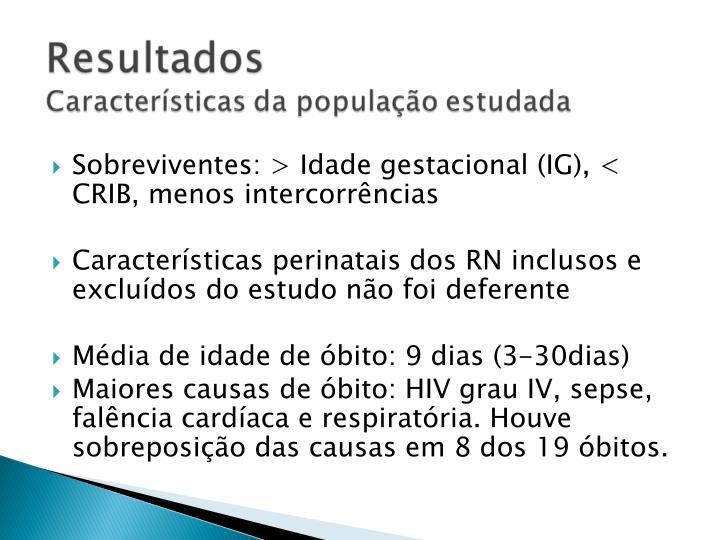 Sobreviventes: > Idade gestacional (IG), < CRIB, menos intercorrncias