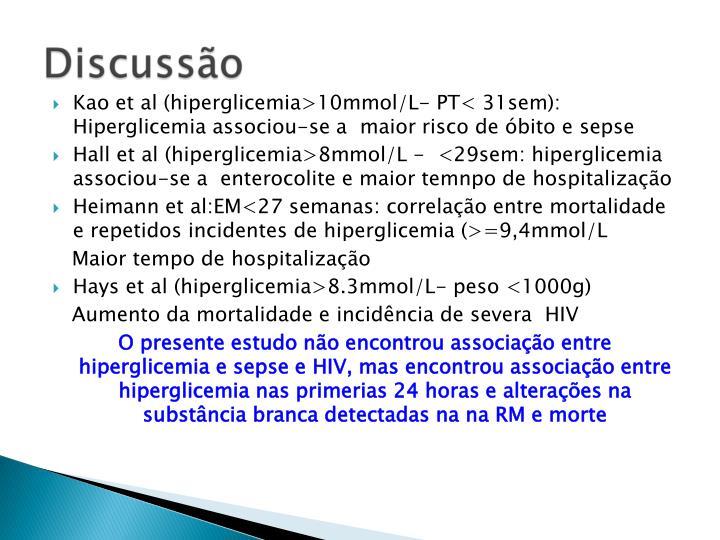 Kao et al (hiperglicemia>10mmol/L- PT< 31sem):    Hiperglicemia associou-se a  maior risco de bito e sepse