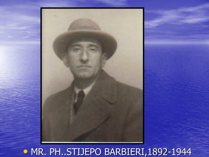 MR. PH..STIJEPO BARBIERI,1892-1944