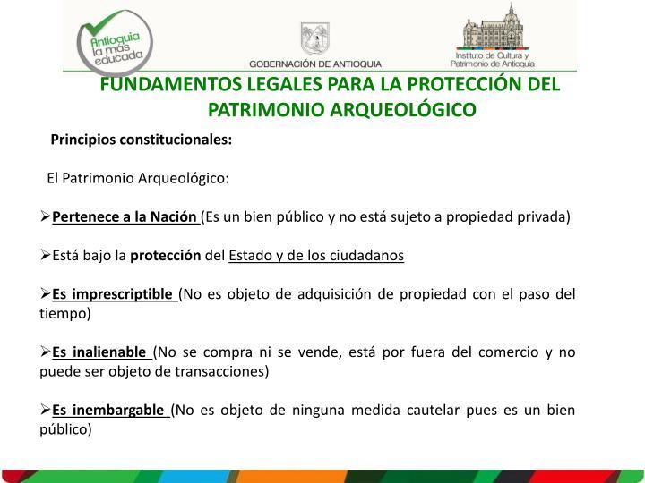 FUNDAMENTOS LEGALES PARA LA PROTECCIÓN DEL PATRIMONIO ARQUEOLÓGICO