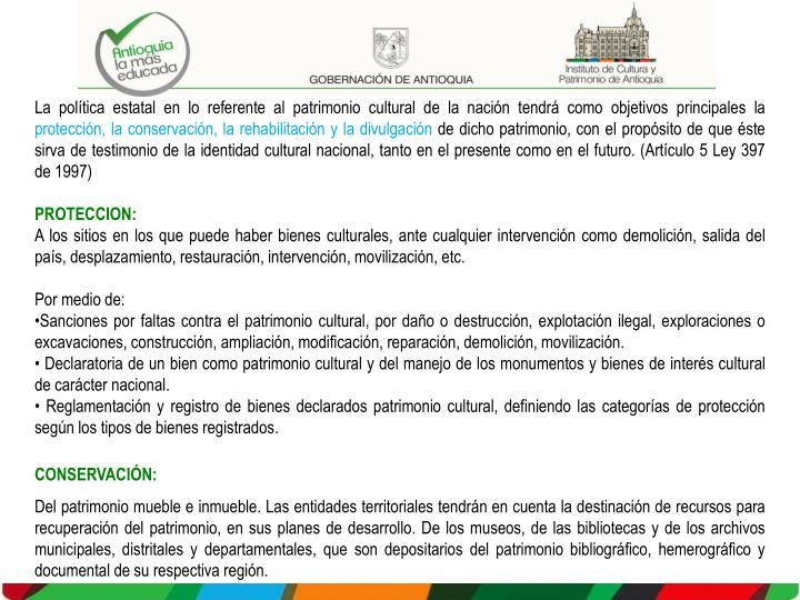 La política estatal en lo referente al patrimonio cultural de la nación tendrá como objetivos principales la