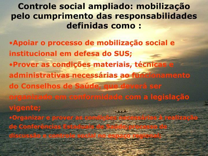 Controle social ampliado: mobilizao pelo cumprimento das responsabilidades definidas como :