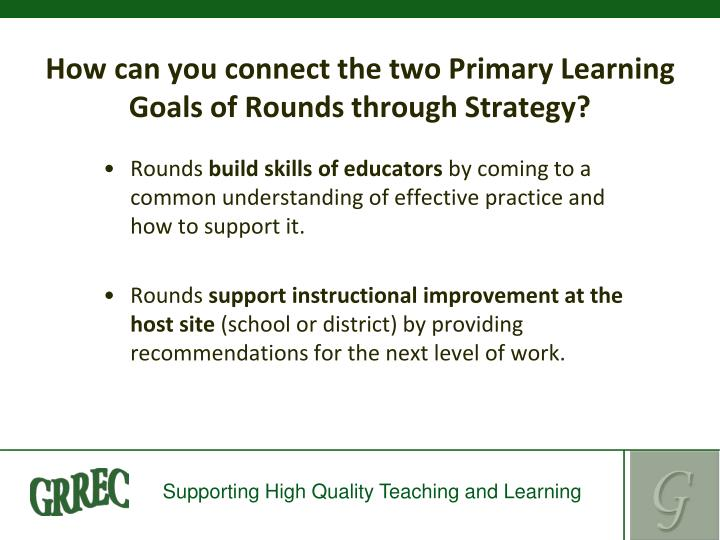 How can you connect the two Primary Learning Goals of Rounds through Strategy?