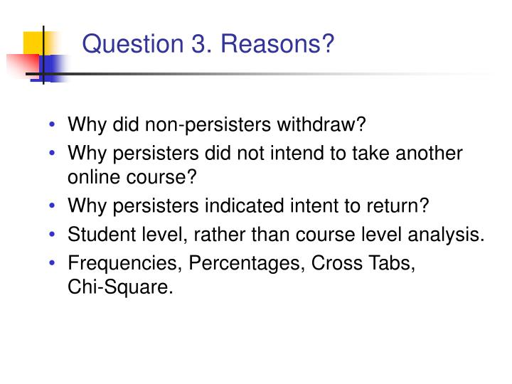 Question 3. Reasons?