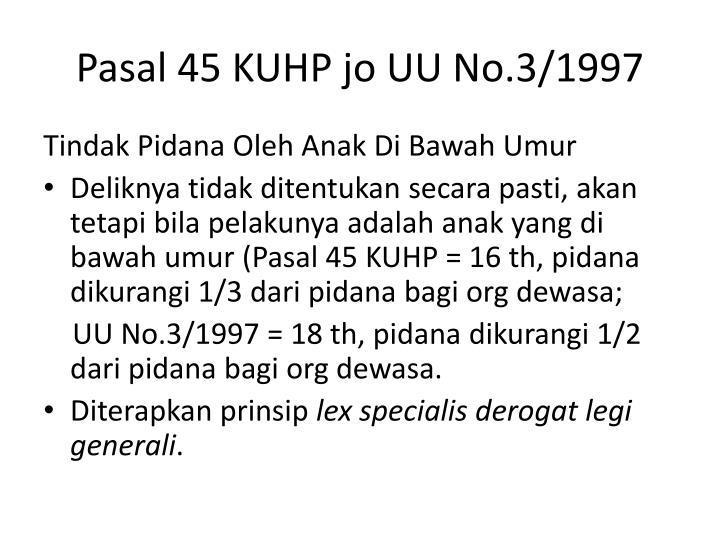 Pasal 45 KUHP jo UU No.3/1997