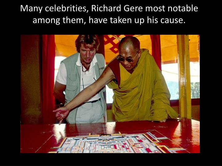 Many celebrities, Richard Gere most notable among them, have taken up his cause.