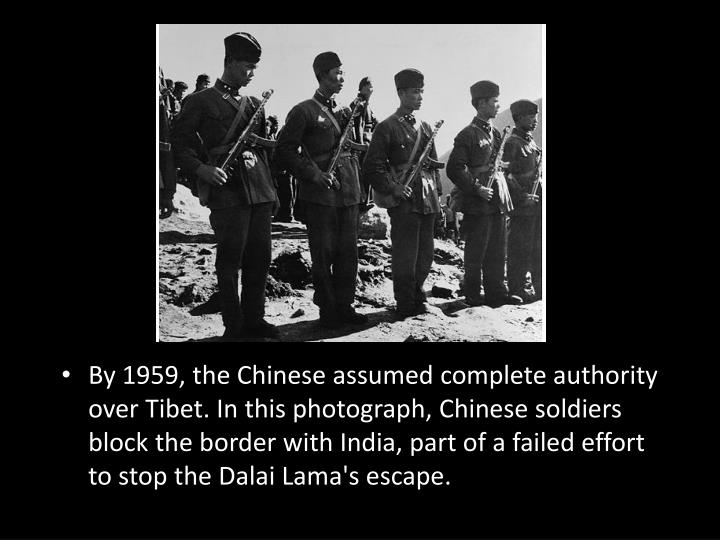 By 1959, the Chinese assumed complete authority over Tibet. In this photograph, Chinese soldiers block the border with India, part of a failed effort to stop the Dalai Lama's escape.