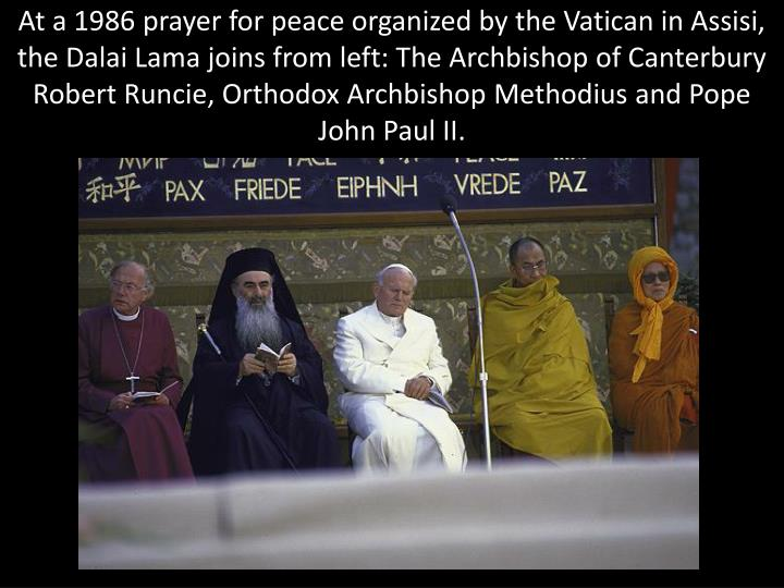 At a 1986 prayer for peace organized by the Vatican in Assisi, the Dalai Lama joins from left: The Archbishop of Canterbury Robert Runcie, Orthodox Archbishop Methodius and Pope John Paul II.