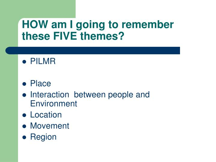 HOW am I going to remember these FIVE themes?