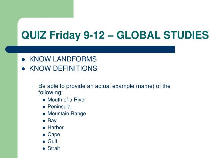 QUIZ Friday 9-12 – GLOBAL STUDIES