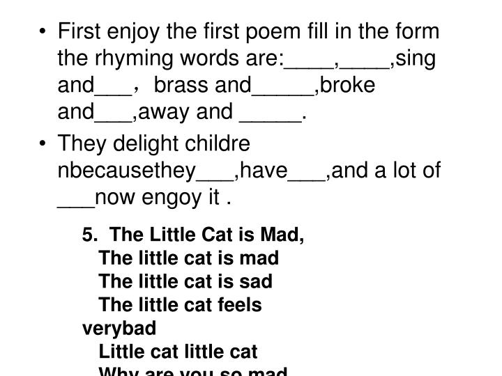 First enjoy the first poem fill in the form	  the rhyming words are:____,____,sing and___
