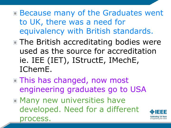 Because many of the Graduates went to UK, there was a need for equivalency with British standards.