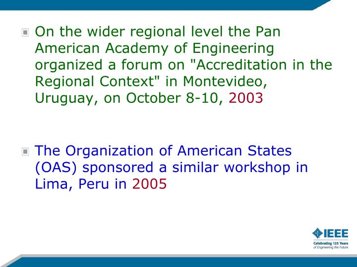 "On the wider regional level the Pan American Academy of Engineering organized a forum on ""Accreditation in the Regional Context"" in Montevideo, Uruguay, on October 8-10,"