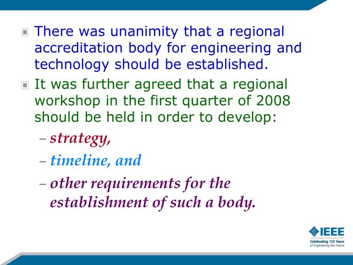 There was unanimity that a regional accreditation body for engineering and technology should be established.