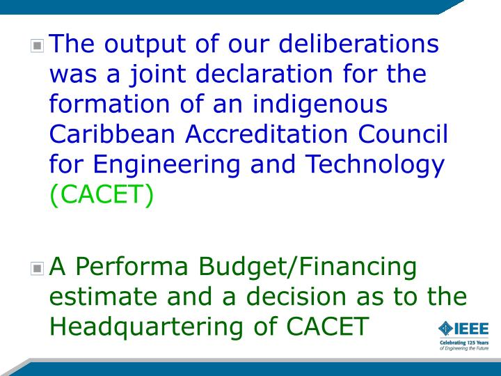 The output of our deliberations was a joint declaration for the formation of an indigenous Caribbean Accreditation Council for Engineering and Technology