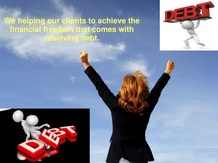 We helping our clients to achieve the financial freedom that comes with resolving debt.