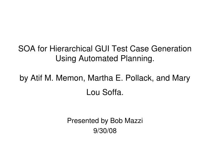SOA for Hierarchical GUI Test Case Generation Using Automated Planning.