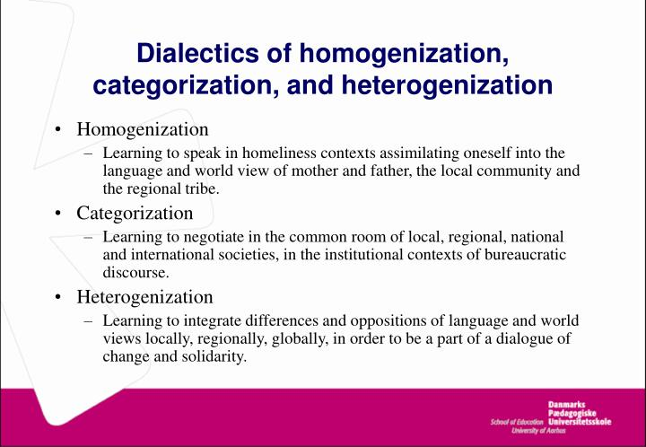 Dialectics of homogenization, categorization, and heterogenization