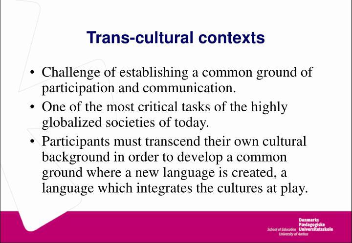 Trans-cultural contexts