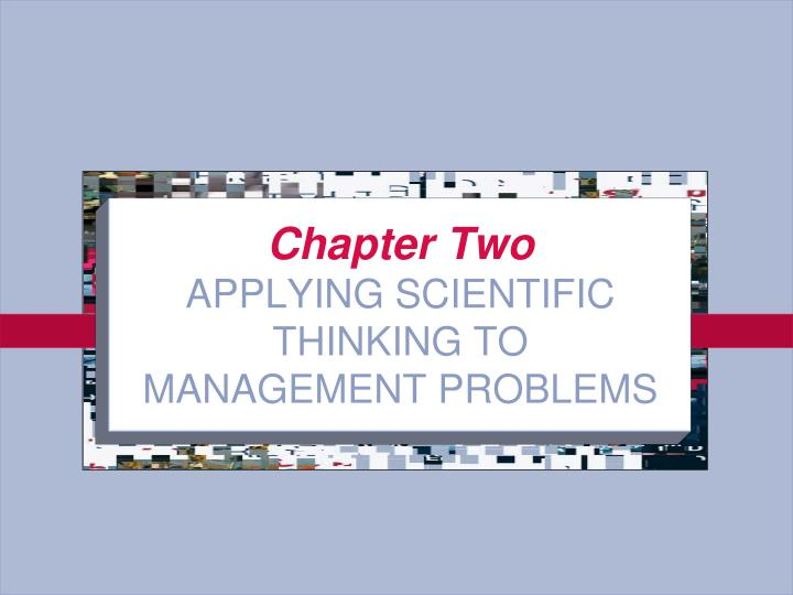 Chapter two applying scientific thinking to management problems