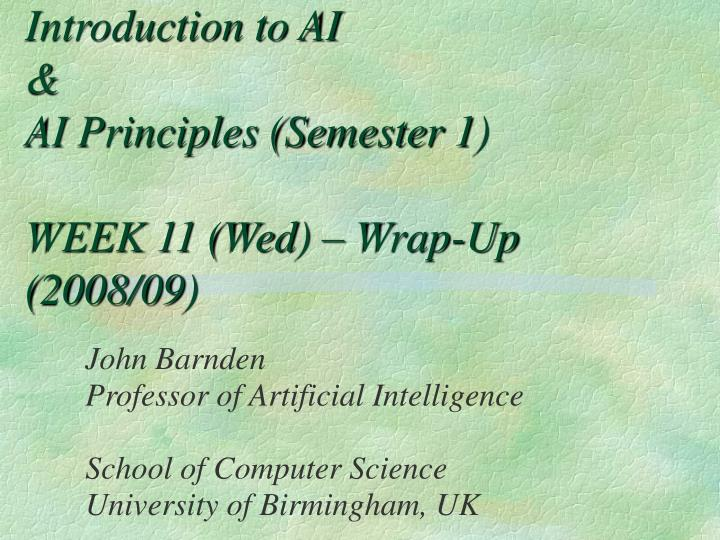 Introduction to ai ai principles semester 1 week 11 wed wrap up 2008 09
